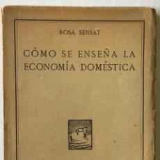 Libros antiguos: CÓMO SE ENSEÑA LA ECONOMÍA DOMÉSTICA. - SENSAT, ROSA.. Lote 123247543