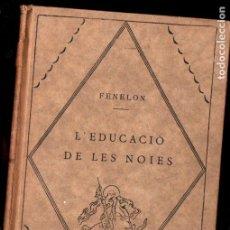 Libros antiguos: FENELON : L' EDUCACIÓ DE LES NOIES (BARCINO, 1927). Lote 224208977