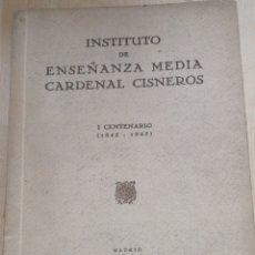 Libros antiguos: INSTITUTO DE ENSEÑANZA MEDIA CARDENAL CISNEROS. I CENTENARIO (1845 - 1945). IN 4 RÚSTICA TIPOGRÁFICA. Lote 224862377