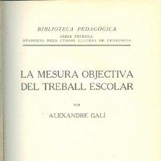Libros antiguos: NUMULITE L0352 LA MESURA OBJECTIVA DEL TREBALL ESCOLAR ALEXANDRE GALÍ 1928 BIBLIOTECA PEDAGÒGICA. Lote 224948328
