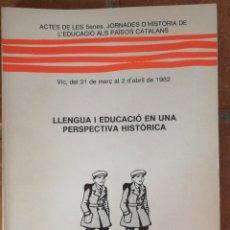 Libros antiguos: LLENGUA I EDUCACIÓ EN UNA PERSPECTIVA HISTÓRICA. EUMO 1984. ACTED DE LES 5ENES. JORNADES D'HISTORIA. Lote 225968955