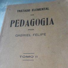 Libros antiguos: 1927 - TRATADO ELEMENTAL DE PEDAGOGIA POR GABRIEL FELIPE. Lote 236895835