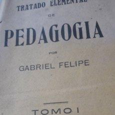 Libros antiguos: 1927 - TRATADO ELEMENTAL DE PEDAGOGIA POR GABRIEL FELIPE TOMO I. Lote 236917615