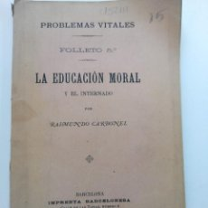 Libros antiguos: PROBLEMAS VITALES - LA EDUCACIÓN MORAL Y EL INTERNADO - RAIMUNDO CARBONELL - IMP. BARCELONESA 1904. Lote 243796165