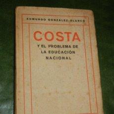 Libros antiguos: COSTA Y EL PROBLEMA DE LA EDUCACION NACIONAL, EDMUNDO GONZALEZ BLANCO ED.CERVANTES 1920. Lote 246333640