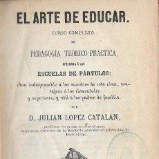 Libros antiguos: EL ARTE DE EDUCAR, JULIÁN LÓPEZ CATALÁN. Lote 252576530