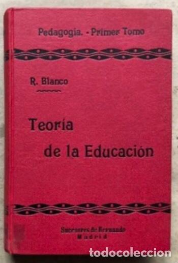 TEORÍA DE LA EDUCACIÓN POR RUFINO BLANCO Y SÁNCHEZ. PEDAGOGÍA (PRIMER TOMO).REVISTA DE ARCHIVOS 1912 (Libros Antiguos, Raros y Curiosos - Ciencias, Manuales y Oficios - Pedagogía)