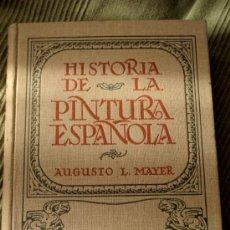 Libros antiguos: HISTORIA DE LA PINTURA ESPAÑOLA. AUGUSTO L. MAYER. ESPASA CALPE, 1928. Lote 26444027