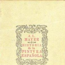 Libros antiguos: HISTORIA DE LA PINTURA ESPAÑOLA A.L. MAYER. Lote 25734114
