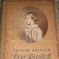 Libros antiguos: DAS PASTELL (EL PASTEL), POR LOTHAR BRIEGER - ALEMANIA - DÉCADA DE 1920 - ILUSTRADO. Lote 26943370