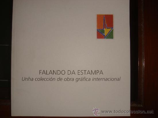 FALANDO DA ESTAMPA UNHACOLECCIONDE OBRA GRAFICA INTERNACIONAL FUNDACION CAIXA GALICIA (Libros Antiguos, Raros y Curiosos - Bellas artes, ocio y coleccion - Pintura)