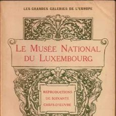 Libros antiguos: LE MUSEE NATIONAL DU LUXEMBOURG - COLECCIÓN LES GRANDES GALERIES DE L'EUROPE (1907). Lote 29680369
