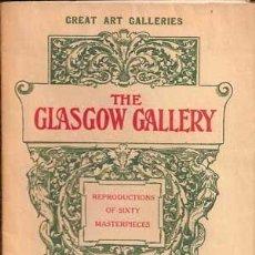 Libros antiguos: THE GLASGOW GALLERY - COLECCIÓN GREAT ART GALLERIES (1908). Lote 29680607