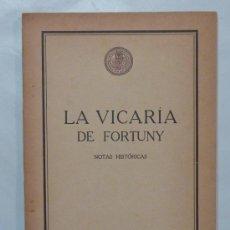 Libros antiguos: LA VICARÍA DE FORTUNY / NOTAS HISTÓRICAS - APELES MESTRES - 1927. Lote 31815794