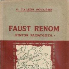 Libros antiguos: FAUST RENOM, PINTOR I PAISATGISTA / G. TALENS FOUGERE. BCN : COSMOS, 1926. DEDICAT PEL PINTOR. . Lote 35357608