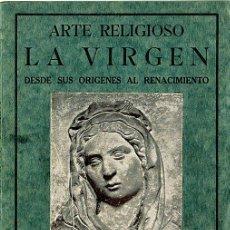 Libros antiguos: LA VIRGEN DESDE SUS ORIGENES AL RENACIMIENTO. ARTE RELIGIOSO. COLECCIÓN ICONOGRÁFICA. ED. VOLUNTAD. Lote 35960648