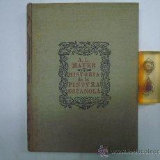 Libros antiguos: HISTORIA DE LA PINTURA ESPAÑOLA. A. L. MAYER. 1947. FOLIO. ILUSTRADO.. Lote 36341446