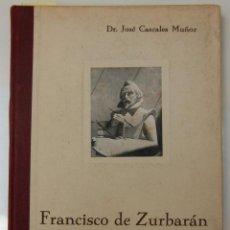 Libros antiguos: FRANCISCO DE ZURBARAN. SU ÉPOCA, SU VIDA Y SUS OBRAS. DR. JOSÉ CASCALES MUÑOZ. Lote 39323787