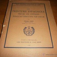 Libros antiguos: LA PEINTURE ESPAGNOLE DEPUIS LES ORIGINES JUSQU'AU DÉBUT DU XIX SIECLE - PIERRE PARIS - 1928. Lote 48320746