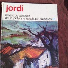 Libros antiguos: JORDI. MAESTROS ACTUALES DE LA PINTURA Y ESCULTURA CATALANAS.. Lote 50406923