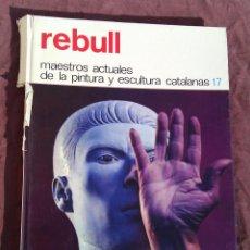 Libros antiguos: REBULL. MAESTROS ACTUALES DE LA PINTURA Y ESCULTURA CATALANAS.. Lote 50407051