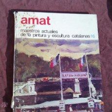 Libros antiguos: AMAT. MAESTROS ACTUALES DE LA PINTURA Y ESCULTURA CATALANAS.. Lote 50406971