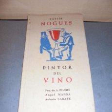 Libros antiguos: VINO - PINTURA - XAVIER NOGUES . PINTOR DEL VINO FCO. PUJOLS , ANGEL MARSA , ANTONIO SABATE . EDC. D. Lote 53749434