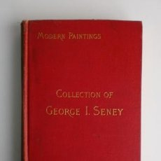 Libri antichi: CATALOGUE OF MR. GEORGE I. SENEY'S IMPORTANT COLLECTION OF MODERN PAINTINGS. 1891. Lote 53789620