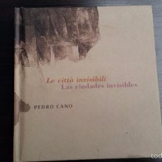 Libros antiguos: LE CITTÁ INVISIBILI-LAS CIUDADES INVISIBLES. PEDRO CANO. BILINGÜE.ARTE - PINTURA. Lote 57546526