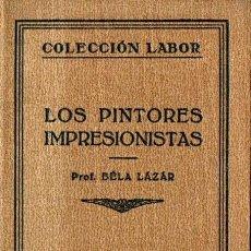 Libros antiguos: BELA LAZAR : LOS PINTORES IMPRESIONISTAS (LABOR, 1930). Lote 58873401
