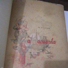 Libros antiguos: LA ACUARELA. SUS APLICACIONES. MARIANO FUSTER. ESPASA CALPE 1893.. Lote 60979311