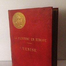 Libros antiguos: LAFENESTRE : LA PEINTURE EN EUROPE: VENISE. (C 1900). VENECIA: PINTURA VENECIANA. Lote 61611476