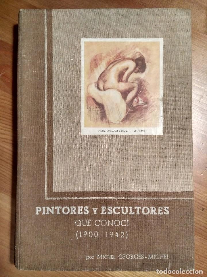 PINTORES Y ES ESCULTORES QUE CONOCI 1900-1942 MICHEL GEORGES AÑO 1945 UNICO (Libros Antiguos, Raros y Curiosos - Bellas artes, ocio y coleccion - Pintura)