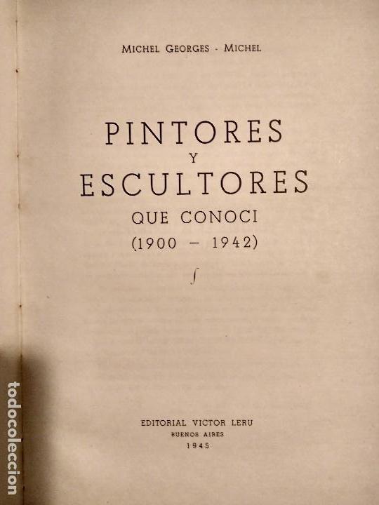 Libros antiguos: PINTORES Y ES ESCULTORES QUE CONOCI 1900-1942 MICHEL GEORGES AÑO 1945 UNICO - Foto 2 - 78920289