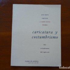 Libros antiguos: CARICATURA Y COSTUMBRISMO DOS COLOMBIANOS DEL SIGLO XIX, JOSE MARIA ESPINOSA RAMON TORRES MENDEZ. Lote 79164133