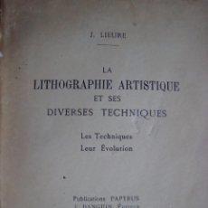 Libros antiguos: J. LIEURE: LA LITHOGRAPHIE ARTISTIQUE ET SES TECHNIQUES. PARIS, 1939. RARO.. Lote 84789352