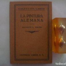 Libros antiguos: AUGUSTO MAYER. LA PINTURA ALEMANA. ED.LABOR. 1930. MUY ILUSTRADO.. Lote 85764908