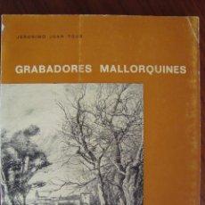 Libros antiguos: GRABADORES MALLORQUINES. JERONIMO JUAN TOUS. PALMA DE MALLORCA,. Lote 86408024