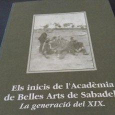 Libros antiguos: BELLAS ARTES DE SABADELL,( LA GENERACION DEL XIX ). Lote 91888925