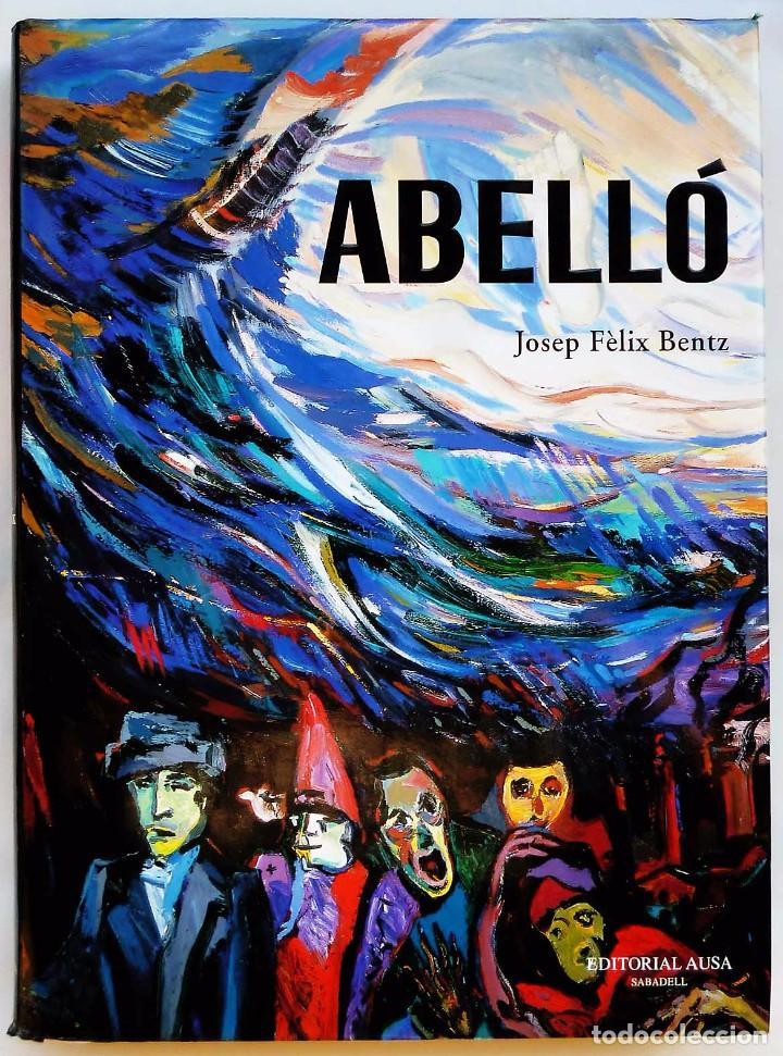 ABELLÓ. EDITORIAL AUSA. AUTOR: JOSEP FÉLIX BENTZ. AÑO: 1998. BUEN ESTADO. (Libros Antiguos, Raros y Curiosos - Bellas artes, ocio y coleccion - Pintura)