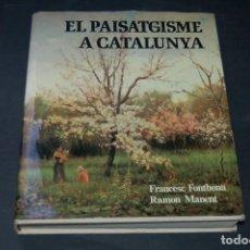 Libros antiguos: EL PAISATGISME A CATALUNYA. FRANCESC FONTBONA, RAMON MANENT. Lote 98356175