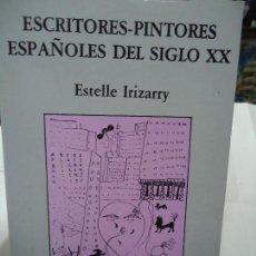 Libros antiguos: ESCRITORES Y PINTORES ESPAÑOLES DEL SIGLO XX POR ESTELLE IRIZARRY. Lote 98396539