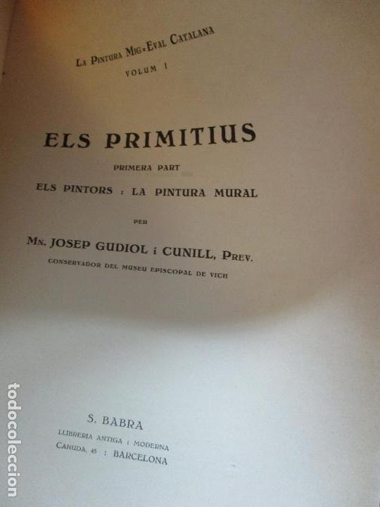Libros antiguos: LA PINTURA MIG-EVAL CATALANA. ELS PRMITIUS. PRIMERA I SEGONA PART. MN. JOSEP GUDIOL. 1927. - Foto 2 - 98836203