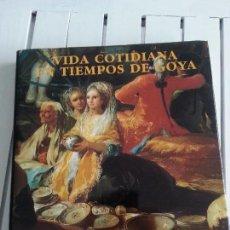 Libros antiguos: LIBRO: VIDA COTIDIANA EN TIEMPOS DE GOYA. Lote 99907815