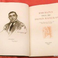 Libros antiguos: BARCELONA VISTA PER DIONIS BAIXERAS. ED. AYMA. AÑO 1947. EDICION LIMITADA A 300 EJEMPLARES. Lote 102145839