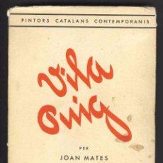 Libros antiguos: LLIBRE VILA PUIG, PINTOR DE SABADELL, PER JOAN MATES. DEDICATORIA DE L'AUTOR A MAGI SERÉS. 1934. Lote 103464479