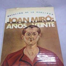 Libros antiguos: JOAN MIRÓ AÑOS VEINTE MUTACIÓN DE LA REALIDAD 90º ANIVERSARIO MUSEO ESPAÑOL ARTE CONTEMPORANEO 1983. Lote 105458235