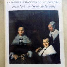 Libros antiguos: LA PINTURA HOLANDESA DEL SIGLO DE ORO. FRANS JALS Y LA ESCUELA DE HAARLEM. 1994. GRAN FORMATO W . Lote 106917255