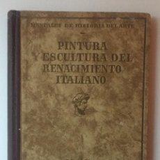 Livres anciens: PINTURA Y ESCULTURA DEL RENACIMIENTO ITALIANO. MANUALES DE HISTORIA DEL ARTE. J. F. RAFOLS.. Lote 107483551