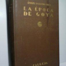 LA ÉPOCA DE GOYA. SALCEDO RUIZ Angel. 1924 Editorial Saturnino Calleja.